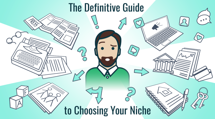 The Definitive Guide to Choosing Your Freelance Writing Niche
