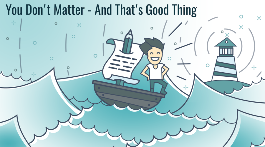 You Don't Matter – And That's Amazing!